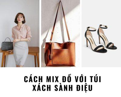 Cách mix đồ với túi xách sành điệu dành cho các quý cô